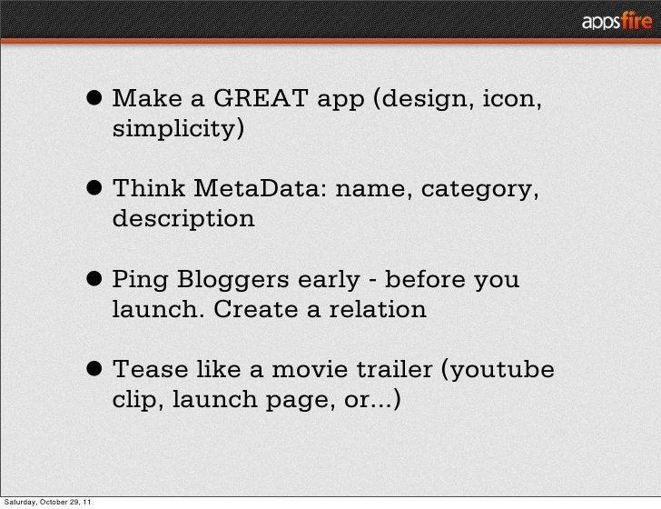• Make a GREAT app (design, icon,                           simplicity)                     • Think MetaData: name, catego...
