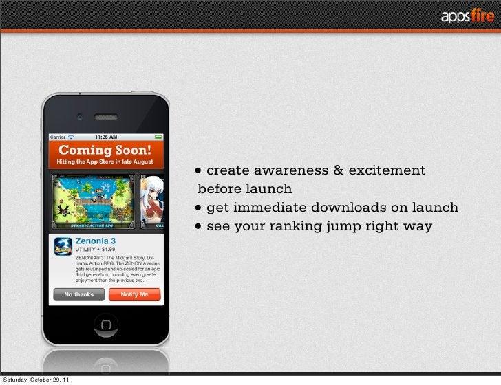 • create awareness & excitement                           before launch                           • get immediate download...