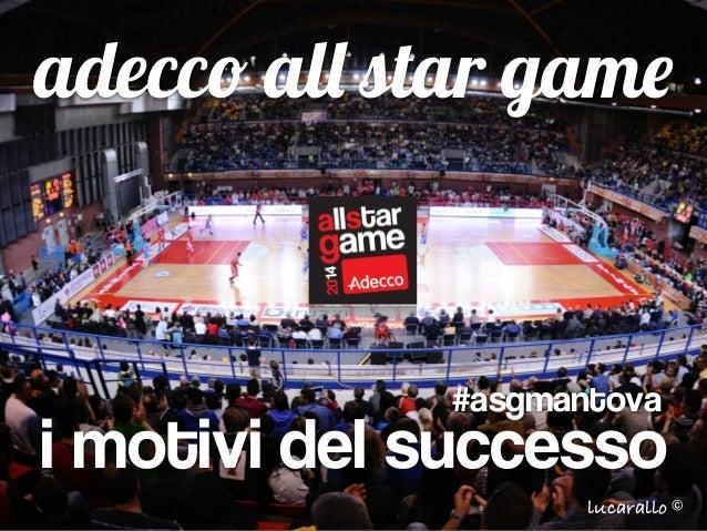 adecco all star game  #asgmantova  i motivi del successo  lucarallo©