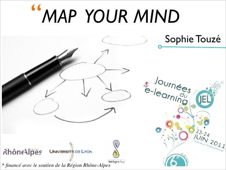 ''MAP YOUR MIND                                                    Sophie Touzé* financé avec le soutien de la Région Rhône...