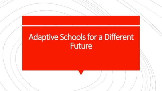 Adaptive Schools for a Different Future