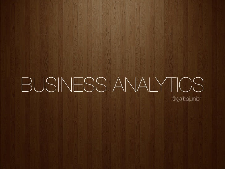 BUSINESS ANALYTICS              @galbajunior