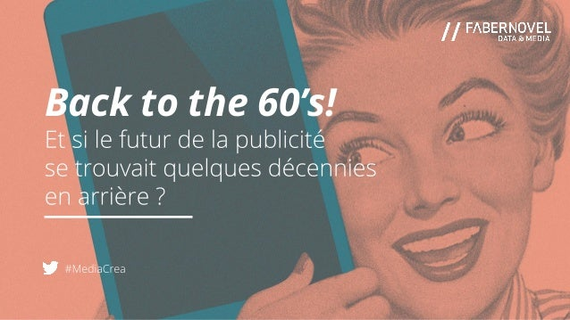 Keynote - Back to the sixties! Et si le futur de la publicité se trouvait quelques décennies en arrière ?