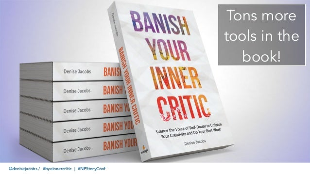 @denisejacobs / #byeinnercritic | #NPStoryConf Tons more tools in the book!