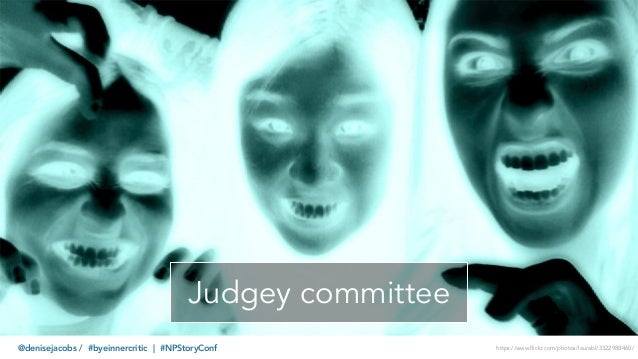 @denisejacobs / #byeinnercritic | #NPStoryConf Judgey committee https://www.flickr.com/photos/laurabl/3322988460/