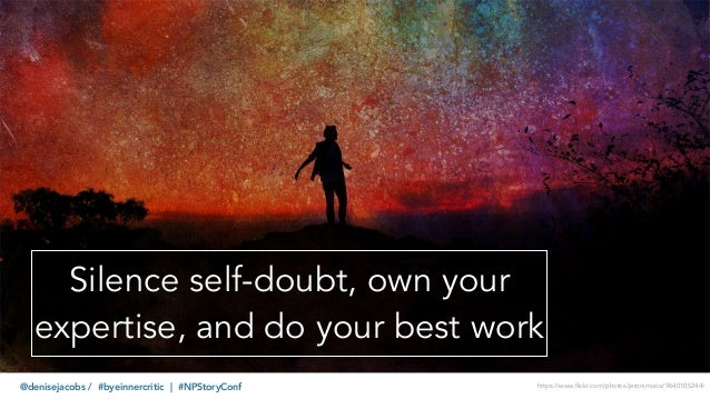 @denisejacobs / #byeinnercritic   #NPStoryConf Silence self-doubt, own your expertise, and do your best work https://www.f...