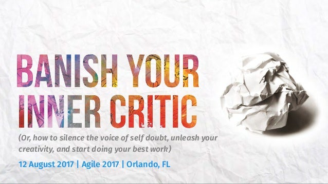 (Or, how to silence the voice of self doubt, unleash your creativity, and start doing your best work) 12 August 2017 | Agi...