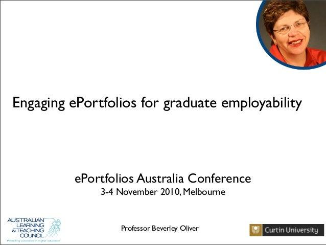Engaging ePortfolios for graduate employability Professor Beverley Oliver ePortfolios Australia Conference 3-4 November 20...
