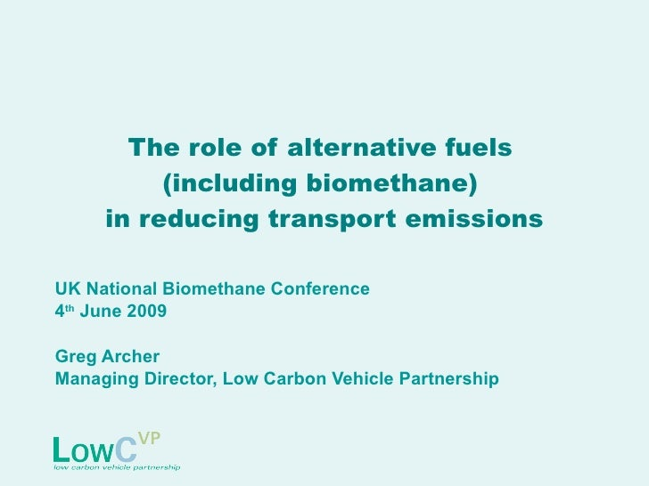 The role of alternative fuels  (including biomethane)  in reducing transport emissions UK National Biomethane Conference 4...