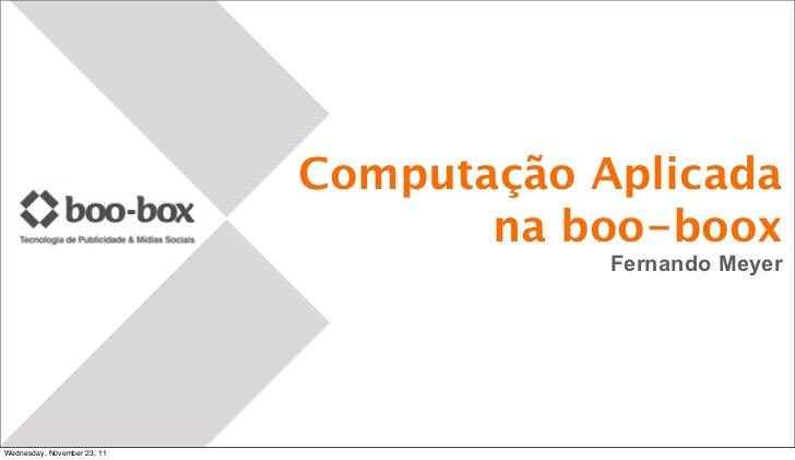 Computação Aplicada                                    na boo-boox                                         Fernando MeyerW...