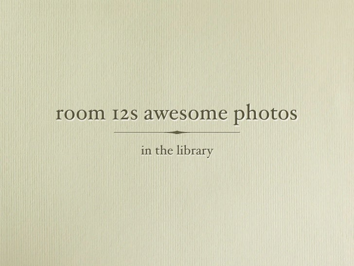 room 12s awesome photos         in the library