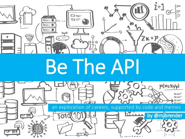 Be The API an exploration of careers, supported by code and memes by @mjbrender