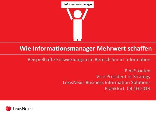 Wie Informationsmanager Mehrwert schaffen Beispielhafte Entwicklungen im Bereich Smart Information Pim Stouten Vice Presid...