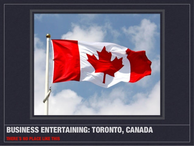 BUSINESS ENTERTAINING: TORONTO, CANADATHERE´S NO PLACE LIKE THIS