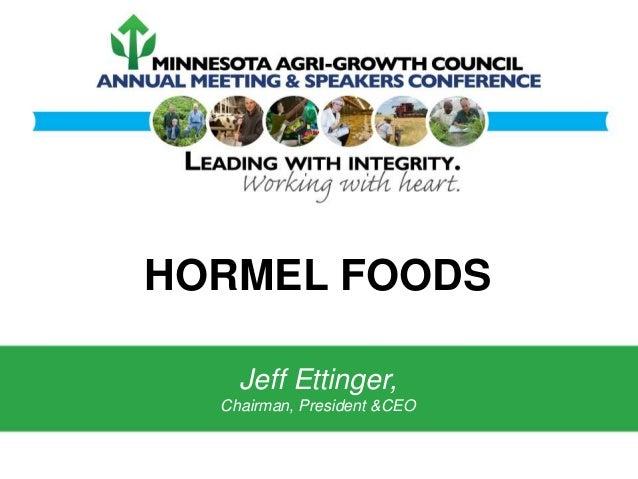HORMEL FOODS Jeff Ettinger, Chairman, President &CEO