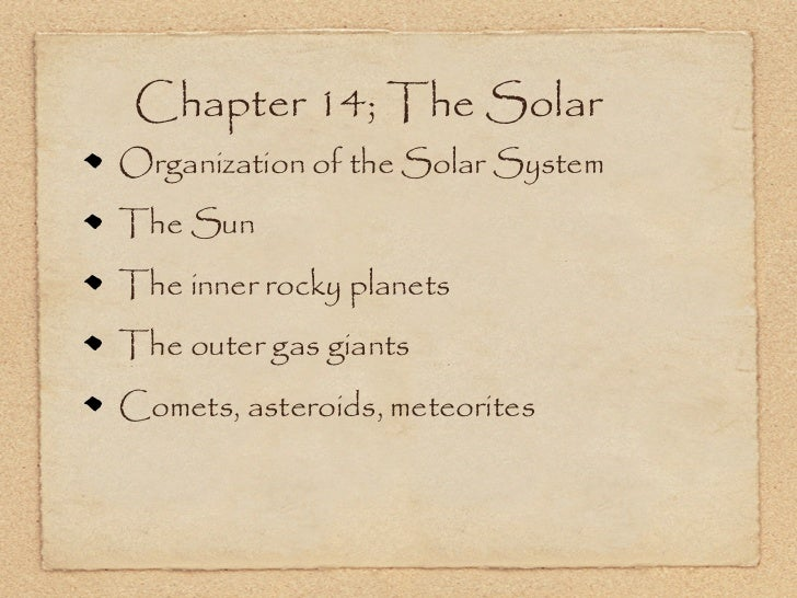 Chapter 14; The SolarOrganization of the Solar SystemThe SunThe inner rocky planetsThe outer gas giantsComets, asteroids, ...