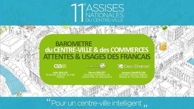 1 BAROMETRE duCENTRE-VILLE&desCOMMERCES ATTENTES&USAGESDESFRANCAIS Julie GAILLOT Directrice adjointe du Pôle Society Pierr...