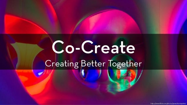 Co-Create Creating Better Together https://www.flickr.com/photos/jixxer/6201145680/