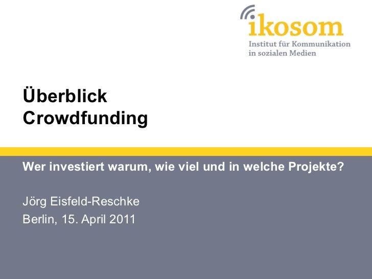 ÜberblickCrowdfundingWer investiert warum, wie viel und in welche Projekte?Jörg Eisfeld-ReschkeBerlin, 15. April 2011
