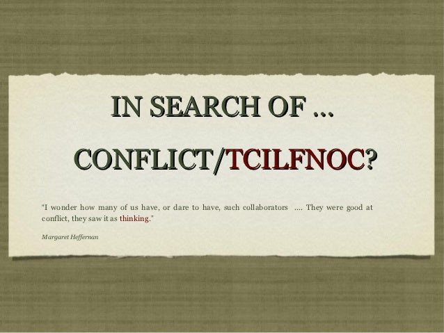 """IN SEARCH OF ...          CONFLICT/TCILFNOC?""""I wonder how many of us have, or dare to have, such collaborators .... They w..."""