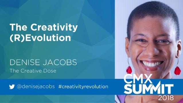 @denisejacobs #creativityrevolution / @cmxhub #cmxsummit Denise Jacobs (R)EVOLUTION T H E CREATIVITY