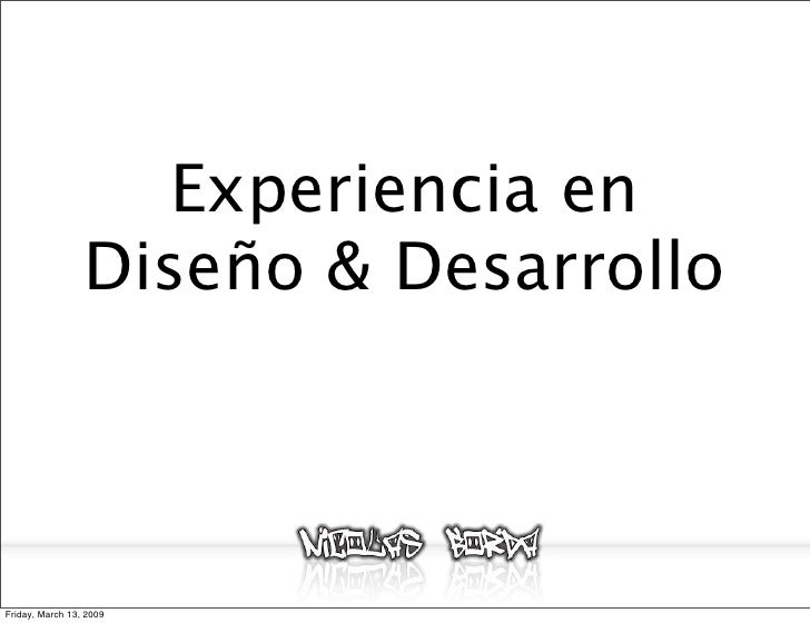 Experiencia en                  Diseño & Desarrollo    Friday, March 13, 2009