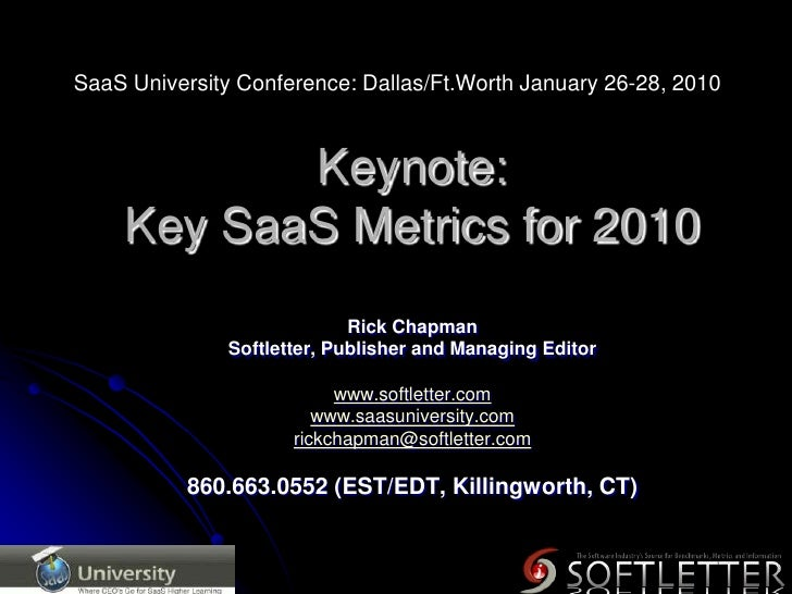 SaaS University Conference: Dallas/Ft.Worth January 26-28, 2010<br />Keynote:Key SaaS Metrics for 2010<br />Rick Chapman<b...