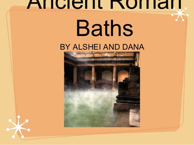 Ancient RomanBathsBY ALSHEI AND DANA