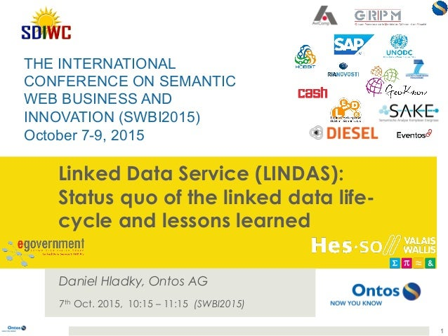 Linked Data Service (LINDAS): Status quo of the linked data life- cycle and lessons learned Daniel Hladky, Ontos AG 7th Oc...