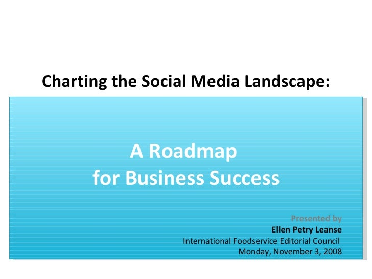 Charting the Social Media Landscape: A Roadmap  for Business Success Presented by Ellen Petry Leanse International Foodser...