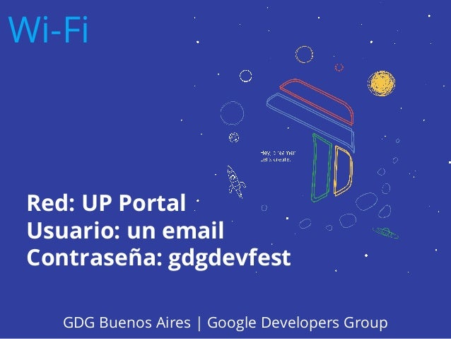 Red: UP Portal Usuario: un email Contraseña: gdgdevfest Wi-Fi GDG Buenos Aires | Google Developers Group