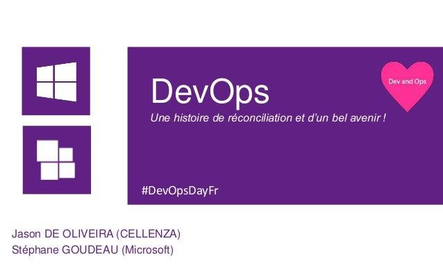 DevOps  Une histoire de réconciliation et d'un bel avenir !  #DevOpsDayFr  Jason DE OLIVEIRA (CELLENZA)  Stéphane GOUDEAU ...