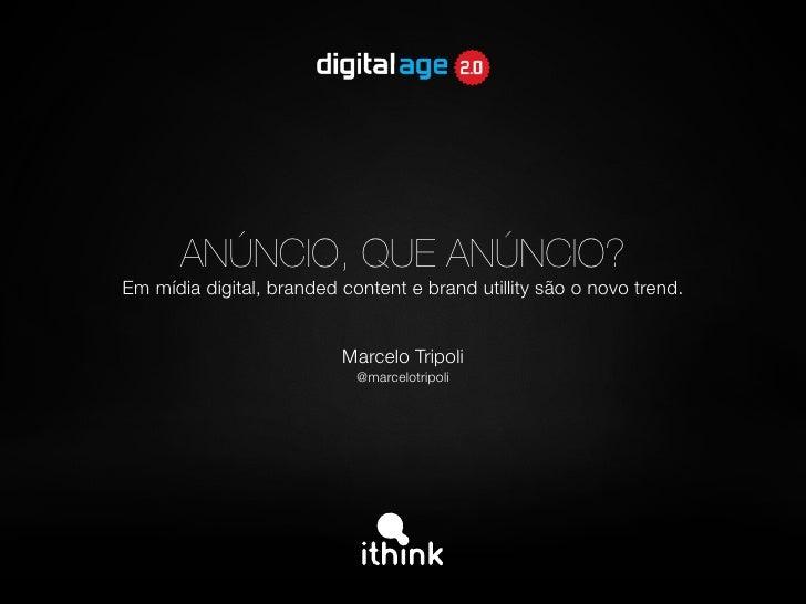 ANÚNCIO, QUE ANÚNCIO? Em mídia digital, branded content e brand utillity são o novo trend.                             Mar...