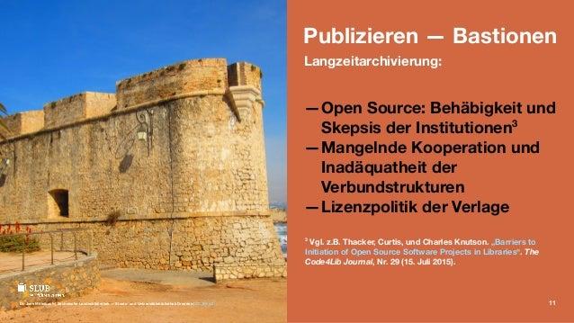 Publizieren — Bastionen Langzeitarchivierung: —Open Source: Behäbigkeit und Skepsis der Institutionen3 —Mangelnde Kooperat...