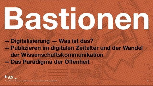 Bastionen—Digitalisierung — Was ist das? —Publizieren im digitalen Zeitalter und der Wandel der Wissenschaftskommunikation...