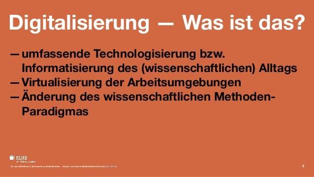 Digitalisierung — Was ist das? —umfassende Technologisierung bzw. Informatisierung des (wissenschaftlichen) Alltags —Virtu...