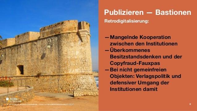 Publizieren — Bastionen Retrodigitalisierung: —Mangelnde Kooperation zwischen den Institutionen —Überkommenes Besitzstands...