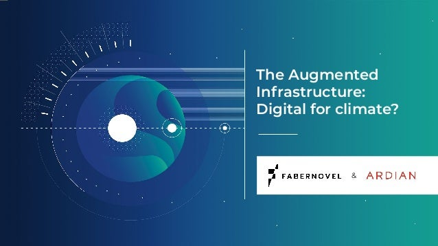 Study Ardian & Fabernovel - The Augmented Infrastructure:  Digital for climate?