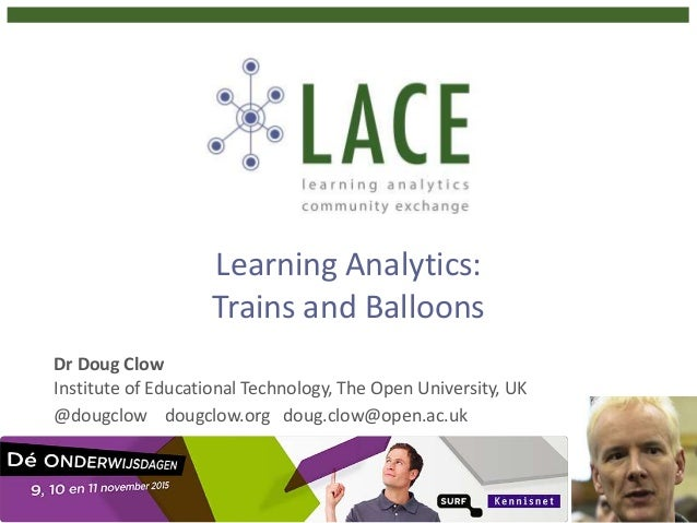 Learning Analytics: Trains and Balloons Dr Doug Clow Institute of Educational Technology, The Open University, UK @dougclo...
