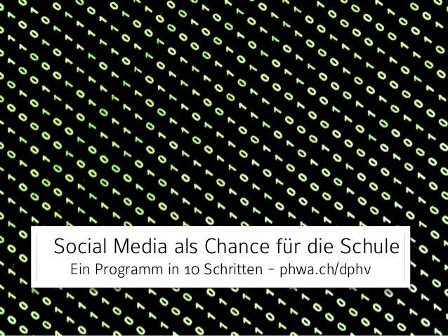 Social Media als Chance für die Schule  Ein Programm in 10 Schritten - phwa.ch/dphv