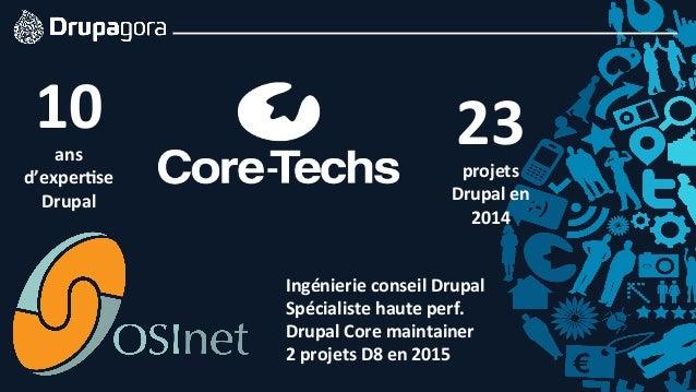 10ans   d'exper9se   Drupal 23projets   Drupal  en   2014 Ingénierie  conseil  Drupal   Spécialiste  hau...