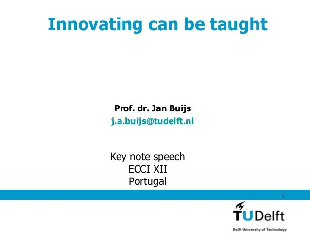 1Innovating can be taughtProf. dr. Jan Buijsj.a.buijs@tudelft.nlKey note speechECCI XIIPortugal