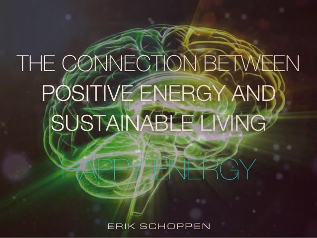 ERIK SCHOPPEN HAPPY ENERGY THE CONNECTION BETWEEN POSITIVE ENERGY AND SUSTAINABLE LIVING