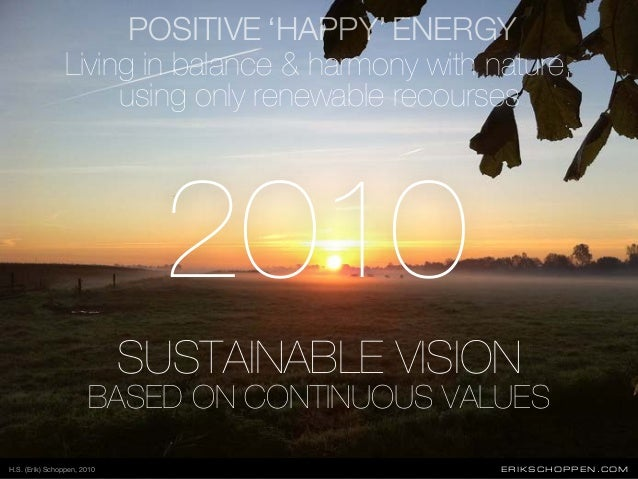2010 SUSTAINABLE VISION BASED ON CONTINUOUS VALUES ERIKSCHOPPEN.COM Living in balance & harmony with nature, using only re...