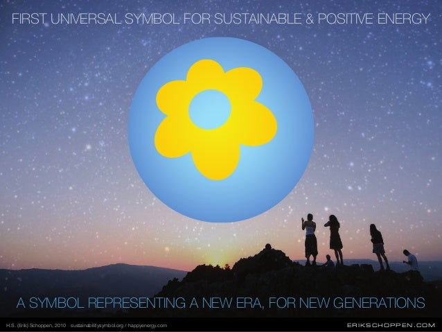 ERIKSCHOPPEN.COM FIRST UNIVERSAL SYMBOL FOR SUSTAINABLE & POSITIVE ENERGY A SYMBOL REPRESENTING A NEW ERA, FOR NEW GENERAT...