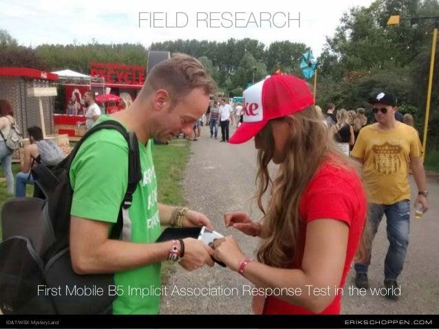 ERIKSCHOPPEN.COM FIELD RESEARCH First Mobile B5 Implicit Association Response Test in the world ID&T/WSX MysteryLand