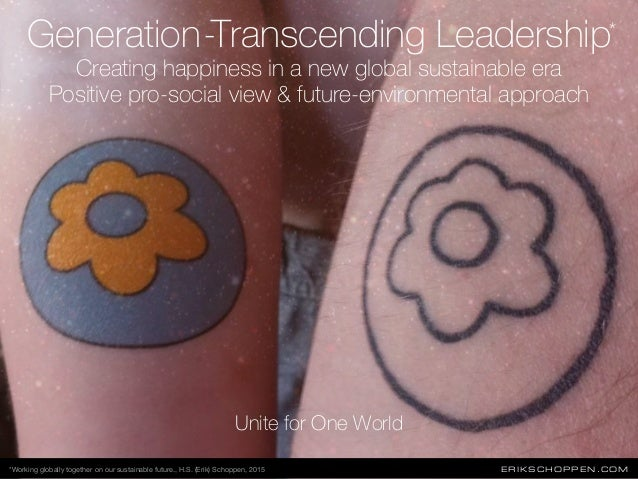 ERIKSCHOPPEN.COM Generation-Transcending Leadership Creating happiness in a new global sustainable era Positive pro-social...