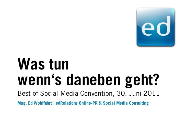 Was tunwenn's daneben geht?Best of Social Media Convention, 30. Juni 2011Mag. Ed Wohlfahrt ❘ edRelations Online-PR & Socia...