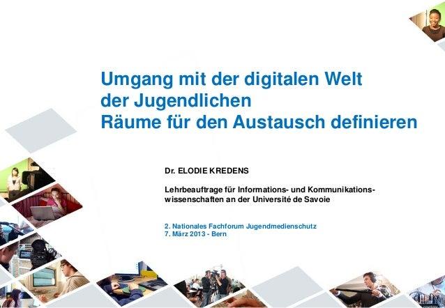 Umgang mit der digitalen Weltder JugendlichenRäume für den Austausch definieren      Dr. ELODIE KREDENS      Lehrbeauftrag...