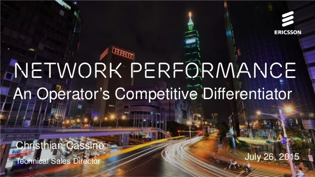 July 26, 2015 Network Performance An Operator's Competitive Differentiator Christhian Cassino Technical Sales Director